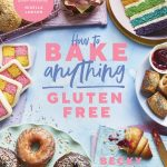 How To Bake Anything Gluten Free by Becky Excell